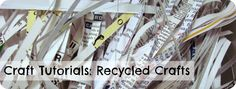 Recycled Craft Tutorials: 15+ crafts using recycled materials