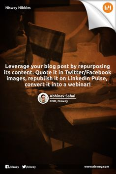 """""""Leverage your blog post by repurposing its content. Quote it in Twitter/Facebook images, republish it on LinkedIn Pulse, convert it into a webinar!"""" - Abhinav Sahai, COO, Niswey. #ContentMarketing #SocialMedia #NisweyNibbles"""