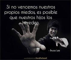 ... Si no vencemos nuestros propios miedos, es posible que nuestros hijos los hereden. Bruce Lee.