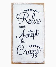 Another great find on 'Relax and Accept the Crazy' Wood Sign by VIP International Embrace the Crazy. Embrace the Mental Hilarity. Diy Wood Signs, Pallet Signs, Rustic Signs, Wood Crafts, Diy And Crafts, Pallet Art, Pallet Boards, Sign Quotes, Wood Signs Sayings