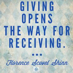 Giving opens the way for receiving. - Florence Scovel Shinn