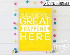 Great Happens Here CUSTOM quote Print with your latitude and longitude coordiates