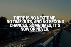 It's now or never.