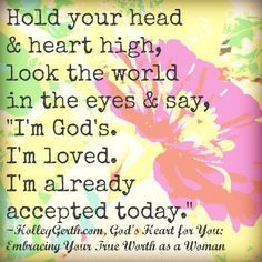 Hold your head and heart high, today, friend. You are loved. http://holleygerth.com/hold-head-heart-high-today/