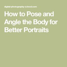 How to Pose and Angle the Body for Better Portraits Digital Photography School, Photography 101, Photography Tutorials, Camera Hacks, Camera Tips, Best Portraits, How To Pose, Senior Girls, Do Everything