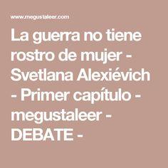 La guerra no tiene rostro de mujer - Svetlana Alexiévich - Primer capítulo - megustaleer - DEBATE -