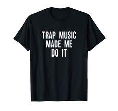 Trap Music Made Me Do It   #trap #trapmusic #edm #tshirt #quotes