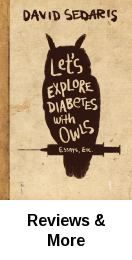Let's explore diabetes with owls / David Sedaris. From the perils of French dentistry to the eating habits of the Australian kookaburra, from the squat-style toilets of Beijing to the particular wilderness of a North Carolina Costco, we learn about the absurdity and delight of a curious traveler's experiences.