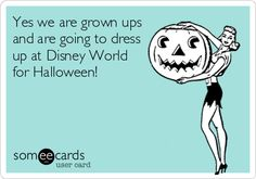 Yes we are grown ups and are going to dress up at Disney World for Halloween!
