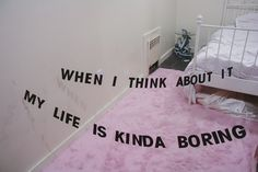 when i think about it my life is kinda boring
