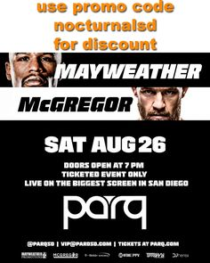 """parq night club mayweather mcgregor fight tickets discount promo code 2017 san diego    USE PROMO CODE """"NOCTURNALSD""""  FOR DISCOUNT TICKET PRICING AT   https://www.djheretickets.com/    Undefeated welterweight boxer Floyd Mayweather Jr. will come out of retirement to face UFC superstar Conor McGregor on Saturday, Aug. 26, at T-Mobile Arena in Las Vegas. Live tickets are over $1K and If you can't be there live then your 2nd best option is to watch it on the Mega LED screens at PARQ. Doors open…"""