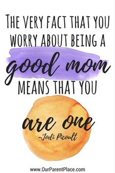 Inspirational Motherhood Quotes: The very fact that you worry about being a good mom means that you are one. inspiration The Most Inspiring Motherhood Quotes - our parent place New Mom Quotes, Inspirational Quotes For Moms, Quotes To Live By, Me Quotes, Motivational Quotes, Funny Quotes, Inspiring Quotes, Being A Mom Quotes, Place Quotes