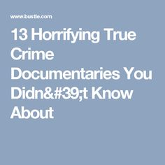 13 Horrifying True Crime Documentaries You Didn't Know About