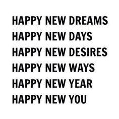 Happy new dreams. Happy new days. Happy new desires. Happy new ways. Happy new year. Happy new you. The Words, Nouvel An Citation, Happy Quotes, Life Quotes, Fun Quotes, Happiness Quotes, December Quotes Happy, Happy New Year Quotes, Gratitude Quotes
