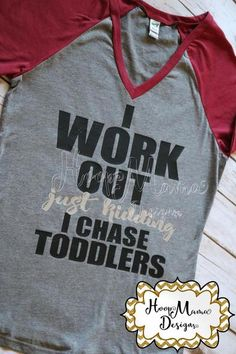 I Work Out Just Kidding I Chase Toddlers SVG PNG DXF EPS