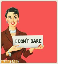I don't care.  #snarky #retro #humor  Bluntcard