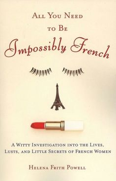 The author's observations of french women make them sound like the most alluring siren women on the planet and have set me on a longing path to become more like them!!