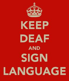 Keep Deaf and Sign!