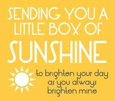 Great idea to brighten someone's day! Make a box full of anything yellow- some ideas on this site.