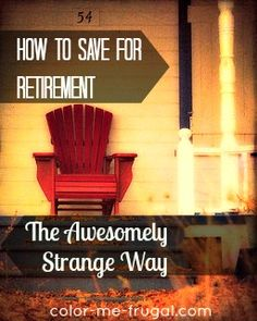 Figuring out how to save for retirement can be an overwhelming and daunting task. Find out how to do it the awesomely strange way... and become rich!