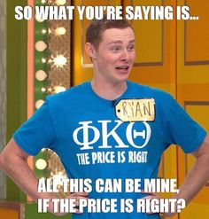Ryan from @PhiKapSDSU  got MEMED by The Price Is Right! Price Is Right Contestant, Sayings, Mens Tops, T Shirt, Tee, Lyrics, Word Of Wisdom, Tee Shirt, Quotes