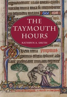 KATHRYN A. SMITH. The Taymouth Hours: Stories and the Construction of Self in Late Medieval England, University of Toronto Press, 2012, 256 p.