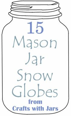 Crafts with Jars: 15 Mason Jar Snow Globes