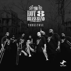 Photographer: Shawn Colin. The Hot 8 Brass Band's May 2013 release of Tombstone follows hot on the heels of their November 2012 set, The Life & Times Of... Most of this material was written and arrang