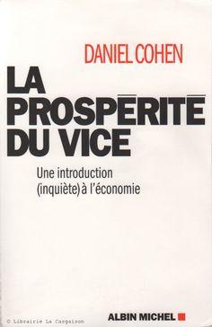 COHEN, DANIEL. La prospérité du vice : Une introduction (inquiète) à l'économie