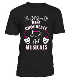 """# This Girl Runs on Hot Chocolate and Musicals Funny T-shirt .  Special Offer, not available in shops      Comes in a variety of styles and colours      Buy yours now before it is too late!      Secured payment via Visa / Mastercard / Amex / PayPal      How to place an order            Choose the model from the drop-down menu      Click on """"Buy it now""""      Choose the size and the quantity      Add your delivery address and bank details      And that's it!      Tags: """"This Girl Runs on Hot…"""