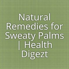 Natural Remedies for Sweaty Palms   Health Digezt