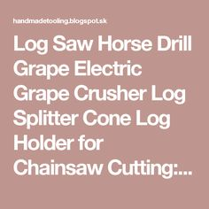Log Saw Horse Drill Grape Electric Grape Crusher Log Splitter Cone Log Holder for Chainsaw Cutting: Drill Grape Crusher Drill Crushing Machine Brewing Equipment Log Saw, Log Splitter, Log Holder, Brewing Equipment, Chainsaw, Drill, Pear, Electric, Horse