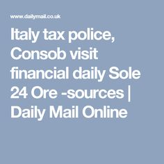 Italy tax police, Consob visit financial daily Sole 24 Ore -sources | Daily Mail Online
