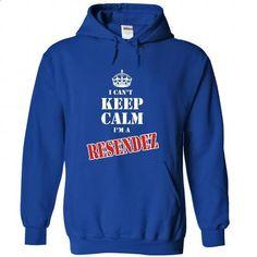 I Cant Keep Calm Im a RESENDEZ - custom t shirt #custom dress shirts #designer hoodies