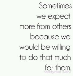 but sadly... those expectations enable us to let our own selves down. :(
