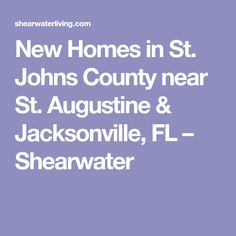 New Homes in St. Johns County near St. Augustine & Jacksonville, FL – Shearwater