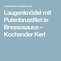 Laugenknödel mit Putenbrustfilet in Bressosauce – Kochender Kerl