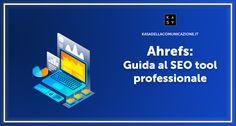 Ahrefs: uno dei SEO Tool più utilizzati dagli Esperti SEO per fare analisi di siti web, ricerca keywords, ottimizzazione e gestione della link building.