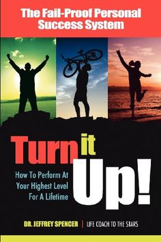 Turn It Up!: How to Perform at Your Highest Level for a Lifetime: Jeffrey Spencer: 9780757306181: Amazon.com: Books