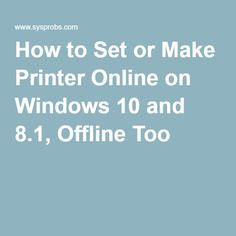 How to Set or Make Printer Online on Windows 10 and 8.1, Offline Too
