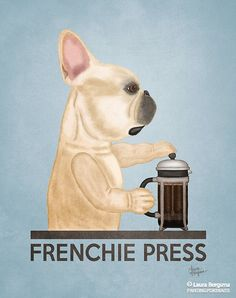 """Frenchie Press"" artwork - Hudson enjoys sipping morning coffee with friends. Grind, pour, stir, press ... His fresh Frenchie Roast is the best!"