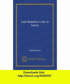 Gail Hamiltons life in letters (v.1) Gail Hamilton ,   ,  , ASIN: B0062UZLWY , tutorials , pdf , ebook , torrent , downloads , rapidshare , filesonic , hotfile , megaupload , fileserve