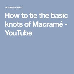 How to tie the basic knots of Macramé - YouTube