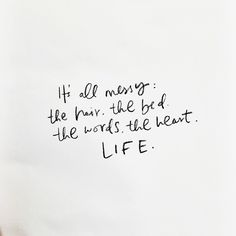 It's all messy: the hair, the bed, the words, the heart, life.