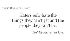"""""""Haters...ignore them till they fade away"""" -T.I."""