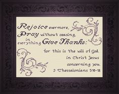 Cross Stitch Bible Verse I Thessalonians Rejoice evermore, Pray without ceasing. In everything Give Thanks; for this is the will of God in Christ Jesus concerning you. Cross Stitch Kits, Cross Stitch Charts, Cross Stitch Designs, Pray Always, Religious Cross, Favorite Bible Verses, Friendship Gifts, Cross Stitching, Tejidos