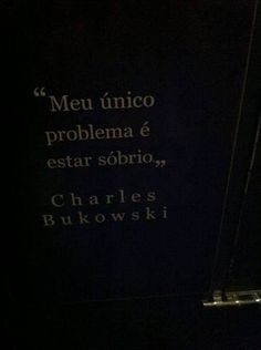 Meu único problema é estar sóbrio. Charles Bukowski Henry Charles Bukowski, Dope Quotes, Most Beautiful Words, Poetry Art, Reading Quotes, Quote Posters, Good Thoughts, Love Words, Quotations