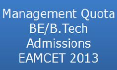 Management Quota Admissions of EAMCET 2013 for BE/B.Tech for This is really a very good news for the students who are eagerly waiting for EAMCET 2013 online Admissions of Management Quota Seats. The High Court has given guidelines to the Government of Andhra Pradesh regarding this Management Quota Admissions through EAMCET 2013.s In private unaided non minority/minority engineering and pharmacy colleges under Management Quota Admissions of EAMCET 2013 program www.apsche.org.