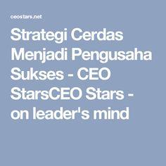 Strategi Cerdas Menjadi Pengusaha Sukses - CEO StarsCEO Stars - on leader's mind