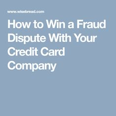 How to Win a Fraud Dispute With Your Credit Card Company